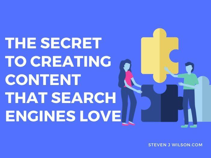 The Secret To Creating Content That Search Engines Love