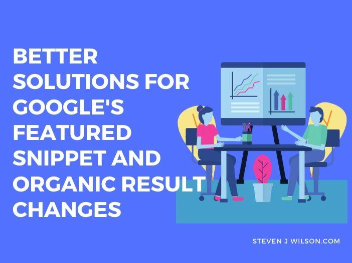Solutions For Google's Featured Snippet & Organic Result Changes