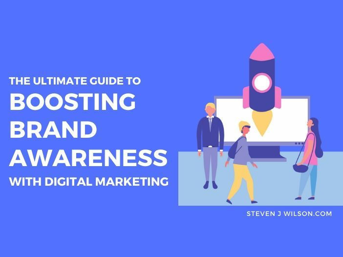 The Ultimate Guide To Boosting Brand Awareness With Digital Marketing