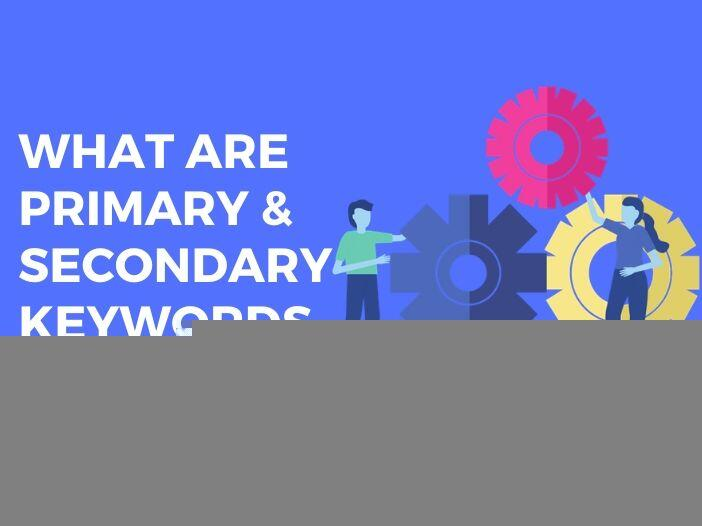 What are Primary Keywords and Secondary Keywords in SEO?